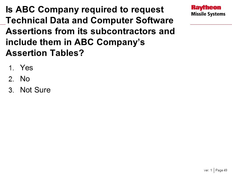 Page 49ver. 1 Is ABC Company required to request Technical Data and Computer Software Assertions from its subcontractors and include them in ABC Compa