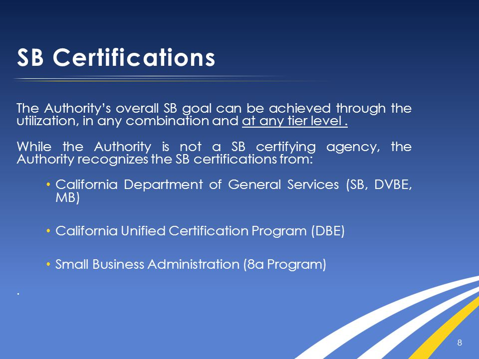 SB Certifications The Authority's overall SB goal can be achieved through the utilization, in any combination and at any tier level.
