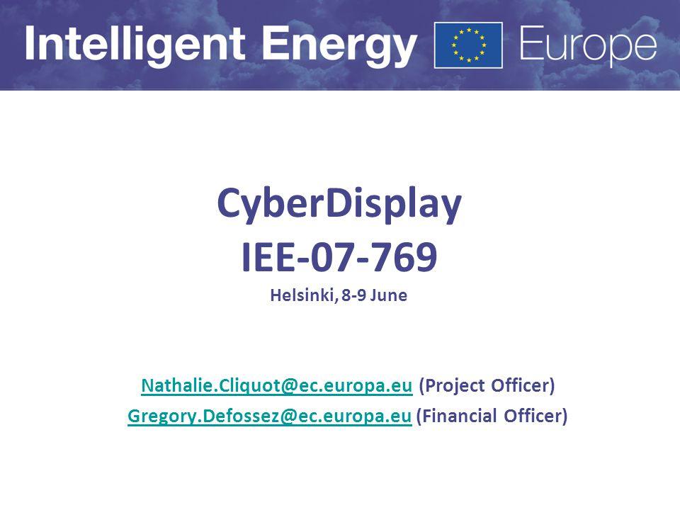 CyberDisplay IEE-07-769 Helsinki, 8-9 June Nathalie.Cliquot@ec.europa.euNathalie.Cliquot@ec.europa.eu (Project Officer) Gregory.Defossez@ec.europa.euGregory.Defossez@ec.europa.eu (Financial Officer)