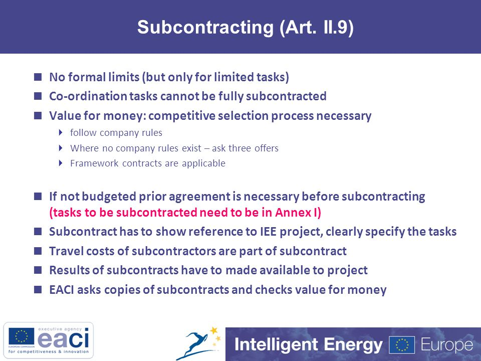 Subcontracting (Art. II.9)  No formal limits (but only for limited tasks)  Co-ordination tasks cannot be fully subcontracted  Value for money: comp