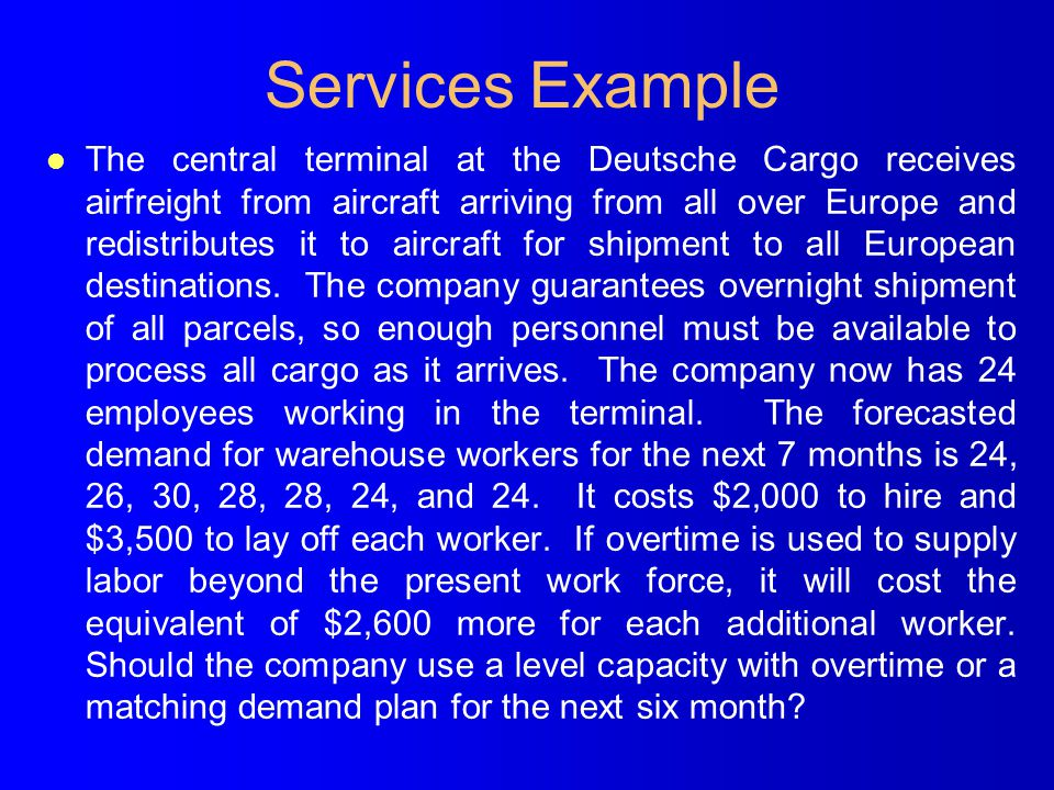 Services Example l The central terminal at the Deutsche Cargo receives airfreight from aircraft arriving from all over Europe and redistributes it to