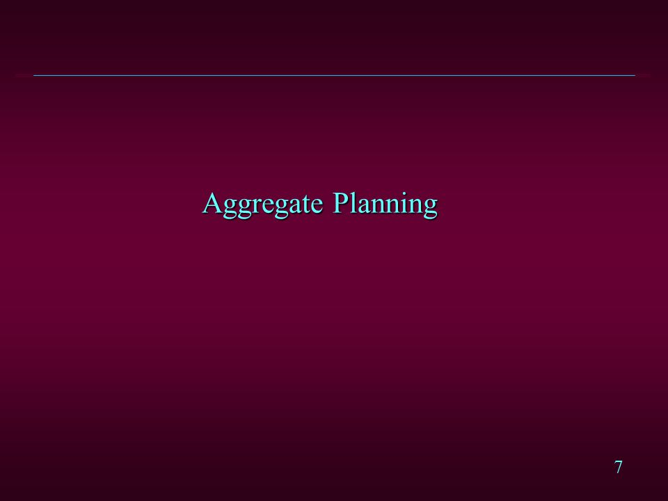 7 Aggregate Planning