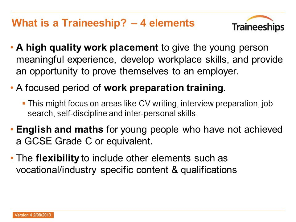Version 4 2/08/2013 What is a Traineeship.