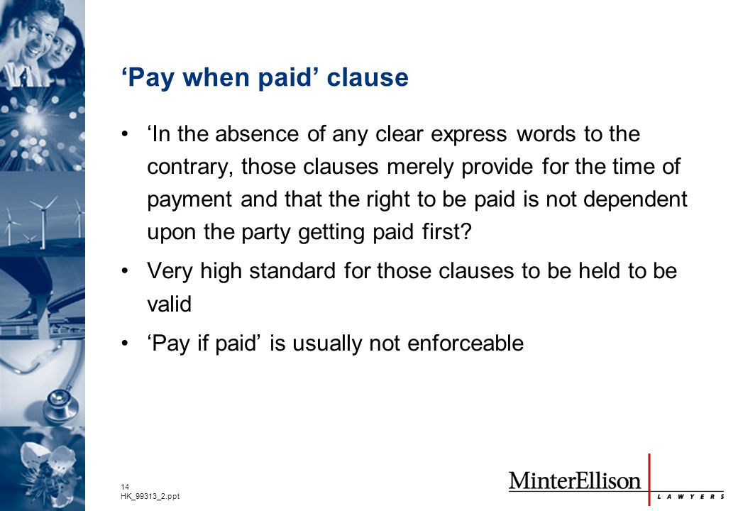 14 HK_99313_2.ppt 'Pay when paid' clause 'In the absence of any clear express words to the contrary, those clauses merely provide for the time of paym