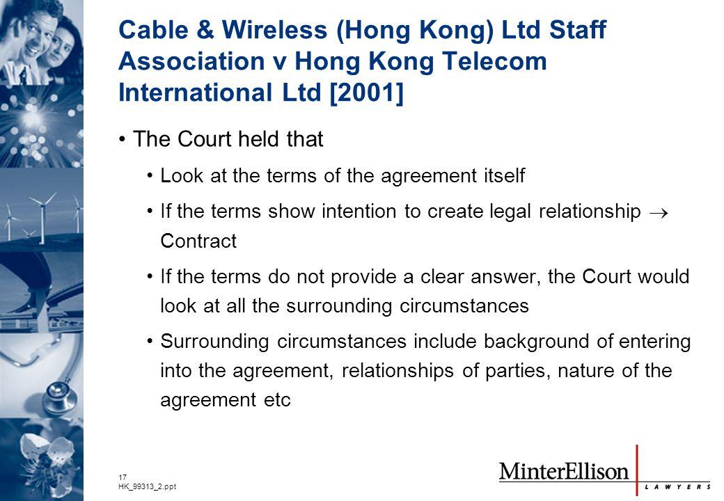 17 HK_99313_2.ppt Cable & Wireless (Hong Kong) Ltd Staff Association v Hong Kong Telecom International Ltd [2001] The Court held that Look at the term