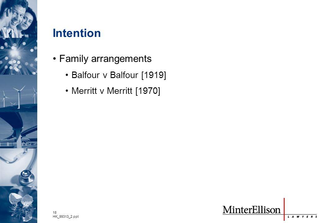 18 HK_99313_2.ppt Intention Family arrangements Balfour v Balfour [1919] Merritt v Merritt [1970]