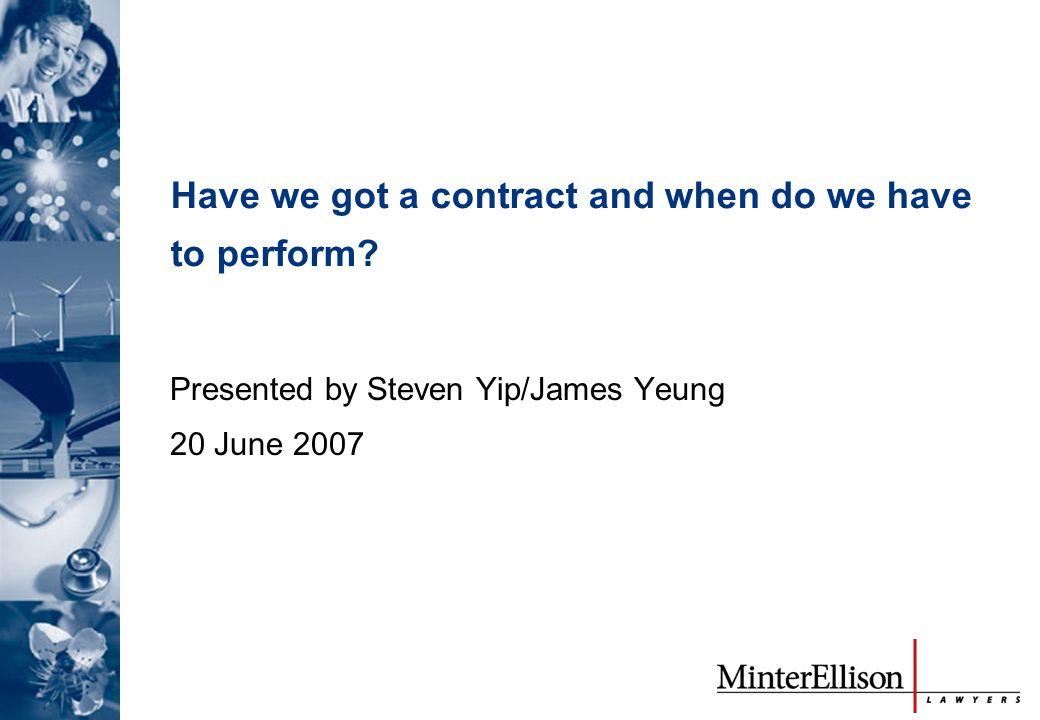 Have we got a contract and when do we have to perform? Presented by Steven Yip/James Yeung 20 June 2007