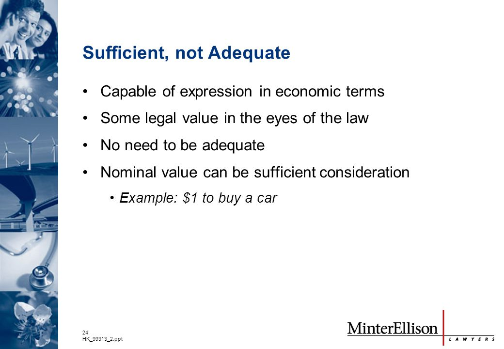 24 HK_99313_2.ppt Sufficient, not Adequate Capable of expression in economic terms Some legal value in the eyes of the law No need to be adequate Nomi