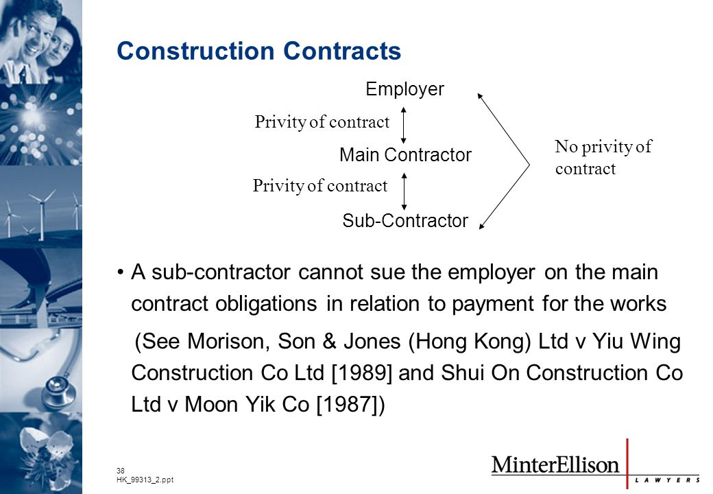 38 HK_99313_2.ppt Construction Contracts A sub-contractor cannot sue the employer on the main contract obligations in relation to payment for the work