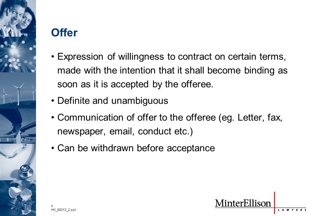 4 HK_99313_2.ppt Offer Expression of willingness to contract on certain terms, made with the intention that it shall become binding as soon as it is a
