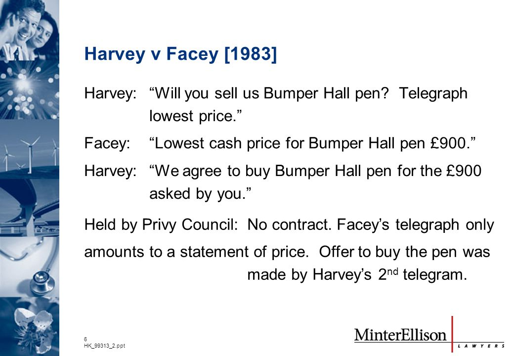 6 HK_99313_2.ppt Held by Privy Council:No contract. Facey's telegraph only amounts to a statement of price. Offer to buy the pen was made by Harvey's