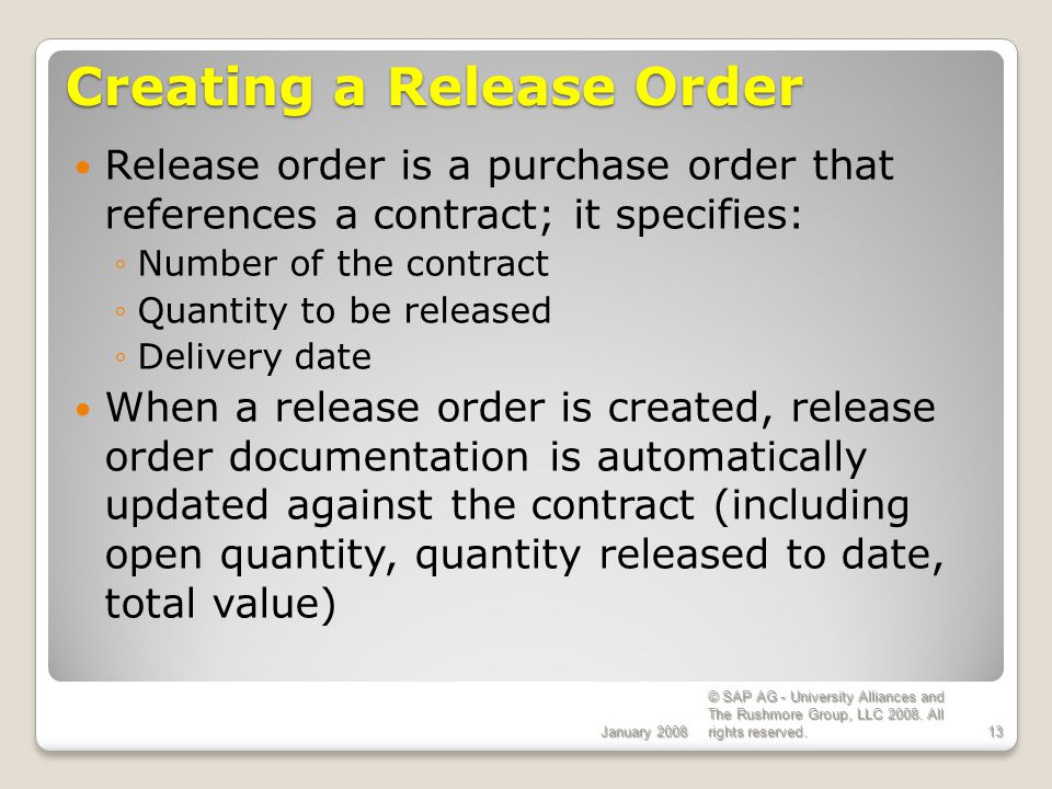 January 2008 © SAP AG - University Alliances and The Rushmore Group, LLC 2008. All rights reserved.13 Creating a Release Order Release order is a purc