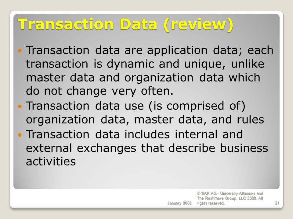 January 2008 © SAP AG - University Alliances and The Rushmore Group, LLC 2008. All rights reserved.21 Transaction Data (review) Transaction data are a