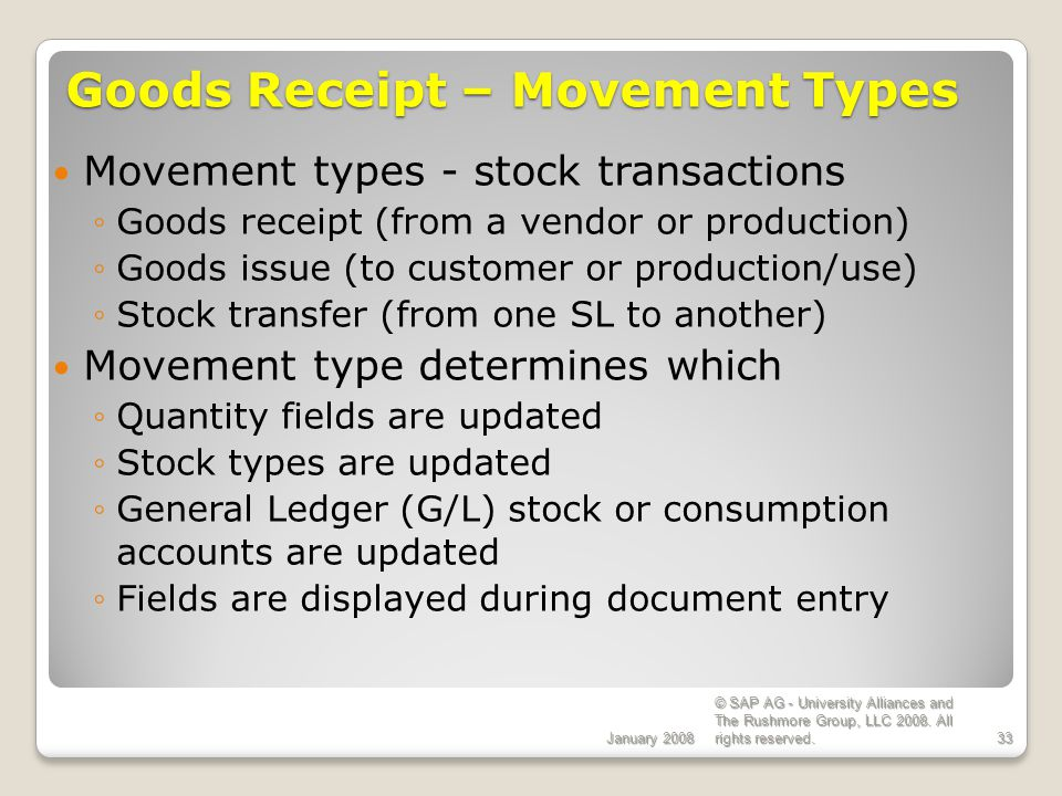 January 2008 © SAP AG - University Alliances and The Rushmore Group, LLC 2008. All rights reserved.33 Goods Receipt – Movement Types Movement types -