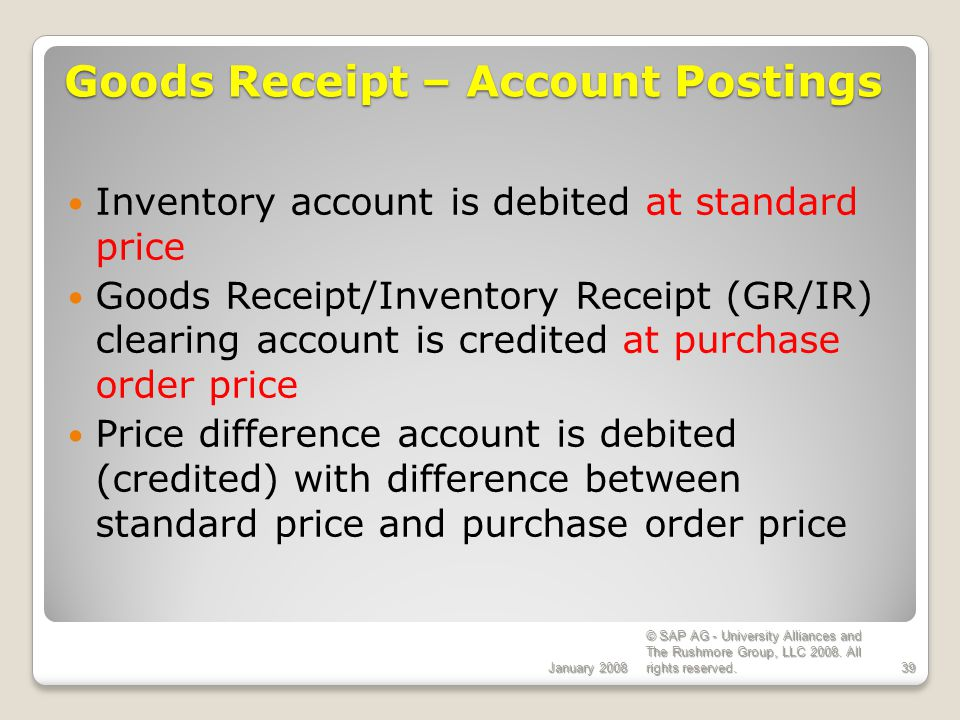 January 2008 © SAP AG - University Alliances and The Rushmore Group, LLC 2008. All rights reserved.39 Goods Receipt – Account Postings Inventory accou