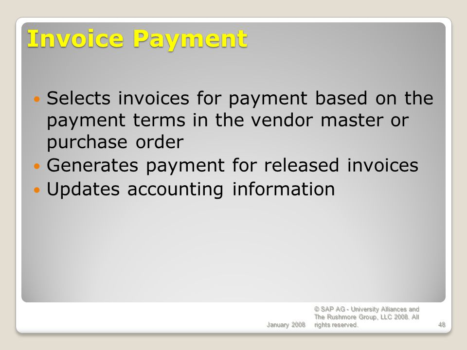 January 2008 © SAP AG - University Alliances and The Rushmore Group, LLC 2008. All rights reserved.48 Invoice Payment Selects invoices for payment bas
