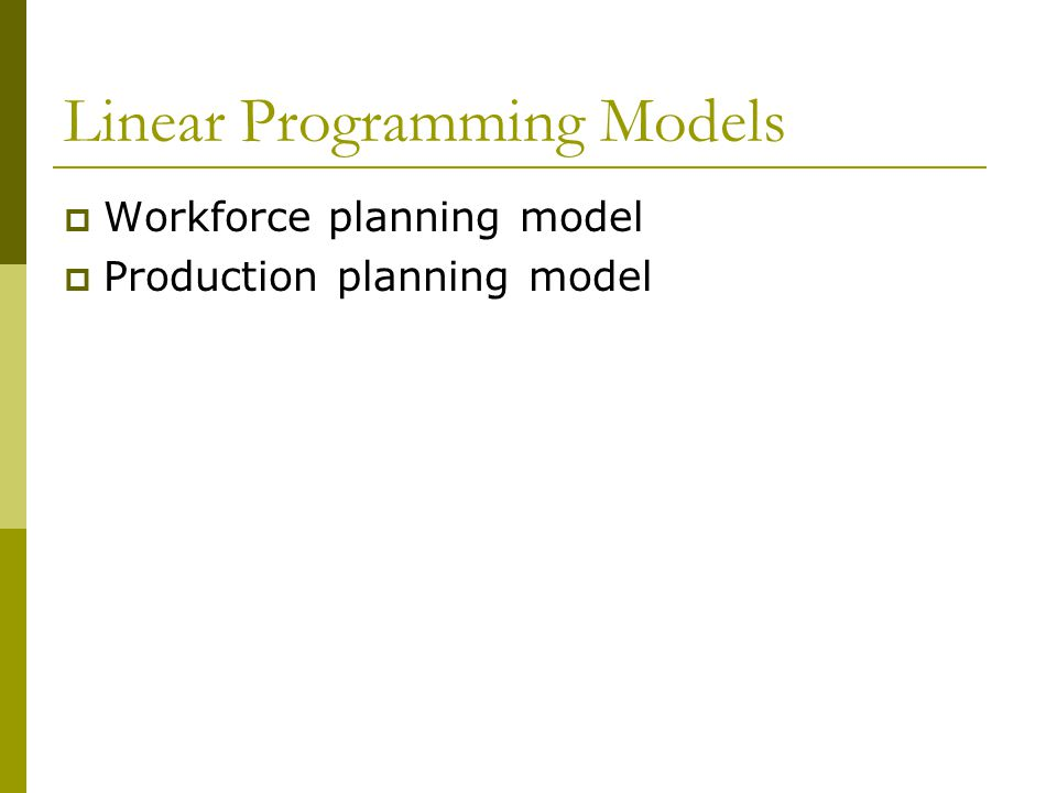 Linear Programming Models  Workforce planning model  Production planning model