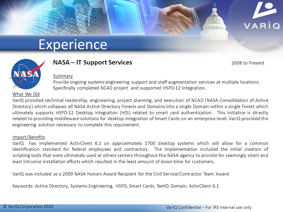 NASA – IT Support Services 2008 to Present Summary Provide ongoing systems engineering support and staff augmentation services at multiple locations.