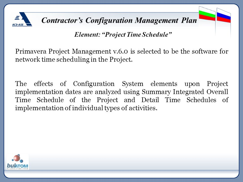 "Element: ""Project Time Schedule"" Contractor's Configuration Management Plan Primavera Project Management v.6.0 is selected to be the software for netw"