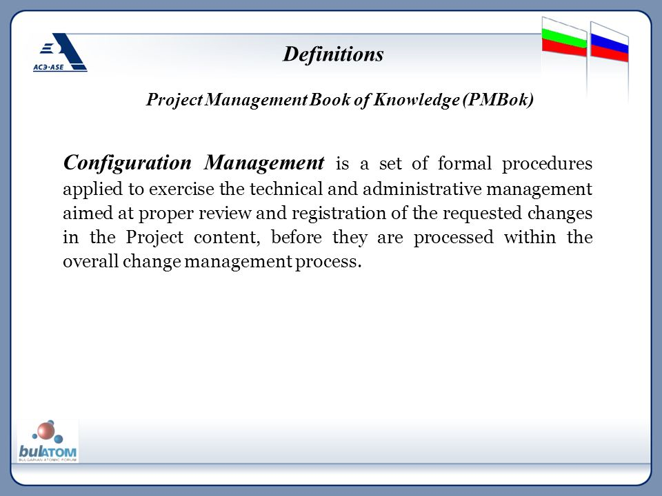 Project Management Book of Knowledge (PMBok) Configuration Management is a set of formal procedures applied to exercise the technical and administrati