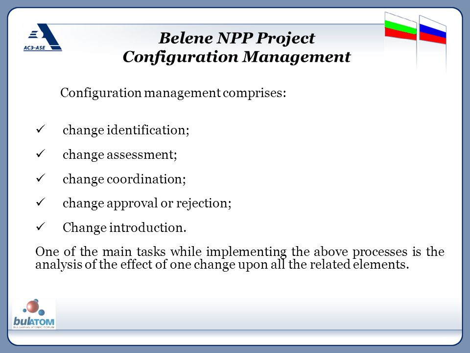 Configuration management comprises: change identification; change assessment; change coordination; change approval or rejection; Change introduction.