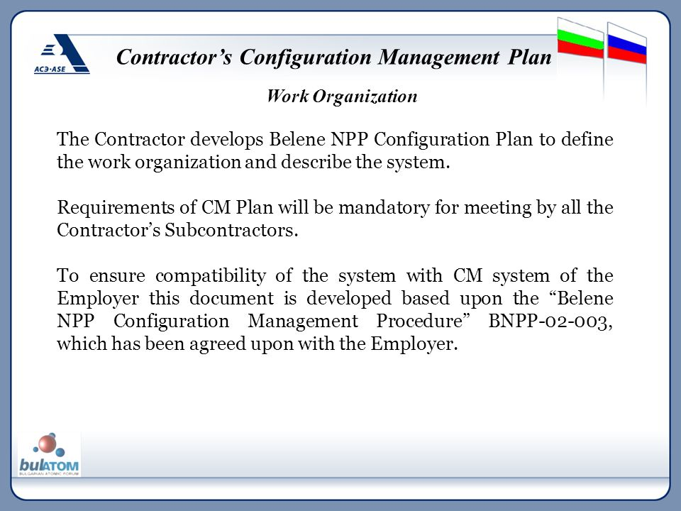 Contractor's Configuration Management Plan The Contractor develops Belene NPP Configuration Plan to define the work organization and describe the syst