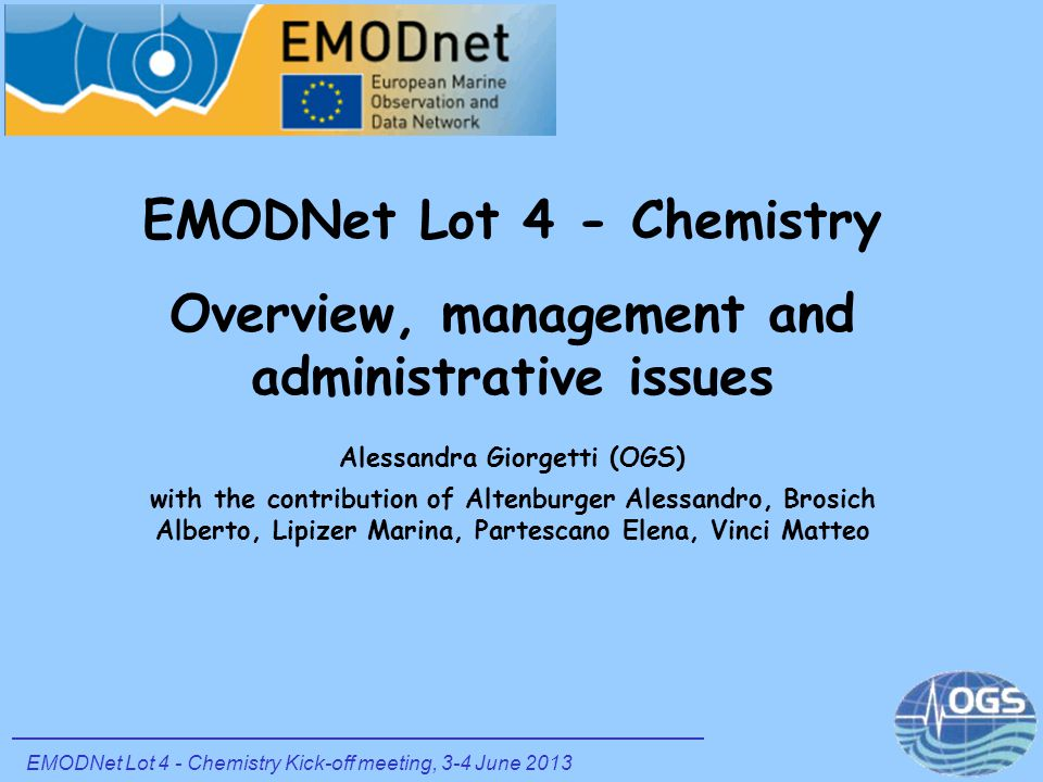 EMODNet Lot 4 - Chemistry Overview, management and administrative issues Alessandra Giorgetti (OGS) with the contribution of Altenburger Alessandro, B