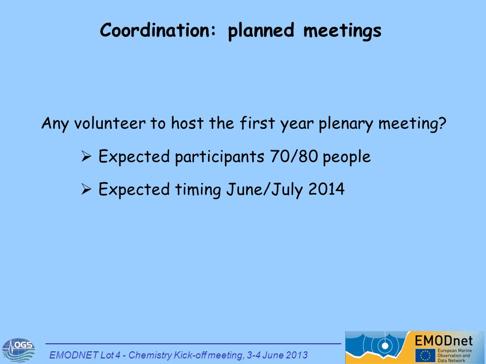 Coordination: planned meetings EMODNET Lot 4 - Chemistry Kick-off meeting, 3-4 June 2013 Any volunteer to host the first year plenary meeting?  Expec