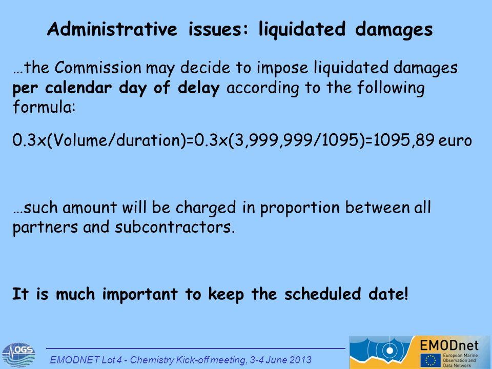 …the Commission may decide to impose liquidated damages per calendar day of delay according to the following formula: 0.3x(Volume/duration)=0.3x(3,999