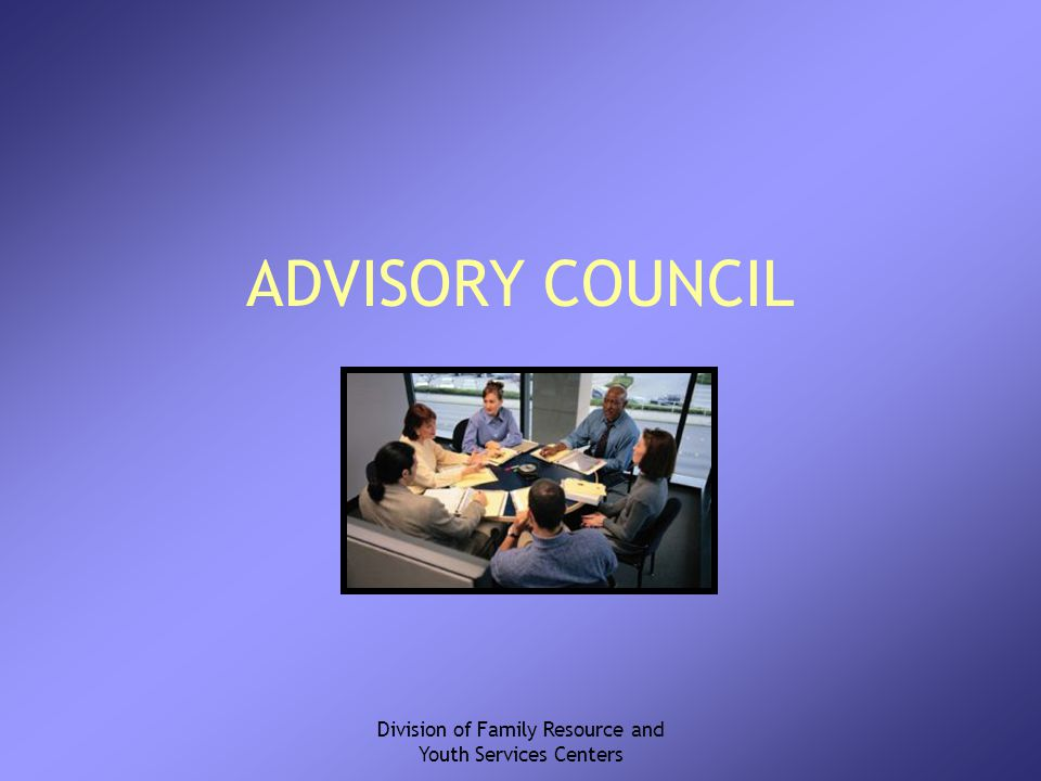 Division of Family Resource and Youth Services Centers ADVISORY COUNCIL