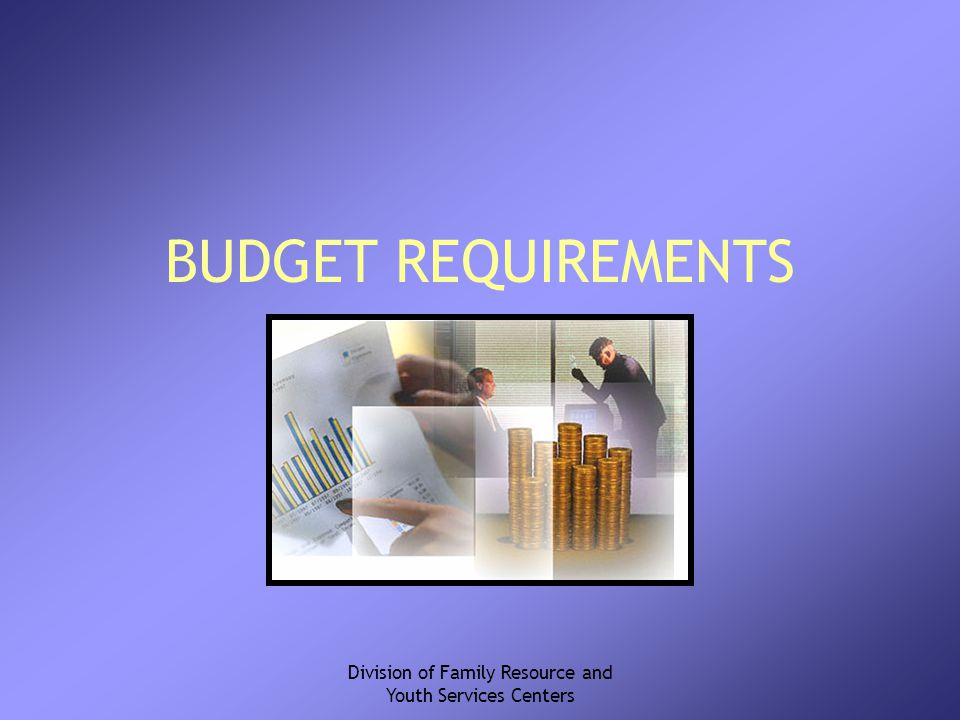 Division of Family Resource and Youth Services Centers BUDGET REQUIREMENTS