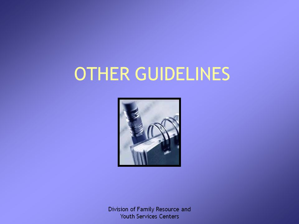 Division of Family Resource and Youth Services Centers OTHER GUIDELINES