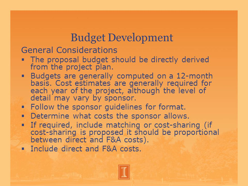 Budget Development General Considerations  The proposal budget should be directly derived from the project plan.