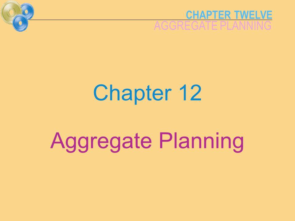 CHAPTER TWELVE AGGREGATE PLANNING Chapter 12 Aggregate Planning