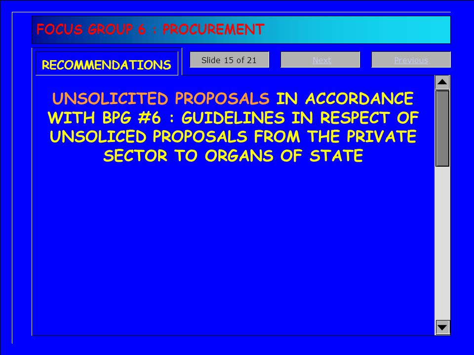 FOCUS GROUP 6 : PROCUREMENT RECOMMENDATIONS PROCUREMENT & DELIVERY MANAGEMENT PROCEDURES & PRACTICES IN ACCORDANCE BPG #5 : PUBLIC SECTOR PROCUREMENT & DELIVERY MANAGEMENT FOR ENGINEERING & CONSTRUCTION WORKS APPLIES TO PRE PLANNED DESIGN, BUILD DEVELOP & CONSTRUCT, AND RAPID DELIVERY PROCUREMENT CONTRACTS PreviousNextSlide 14 of 21