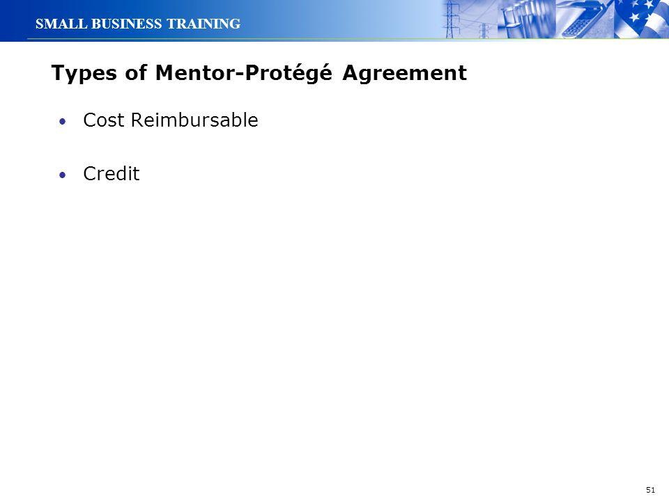 51 SMALL BUSINESS TRAINING Types of Mentor-Protégé Agreement Cost Reimbursable Credit