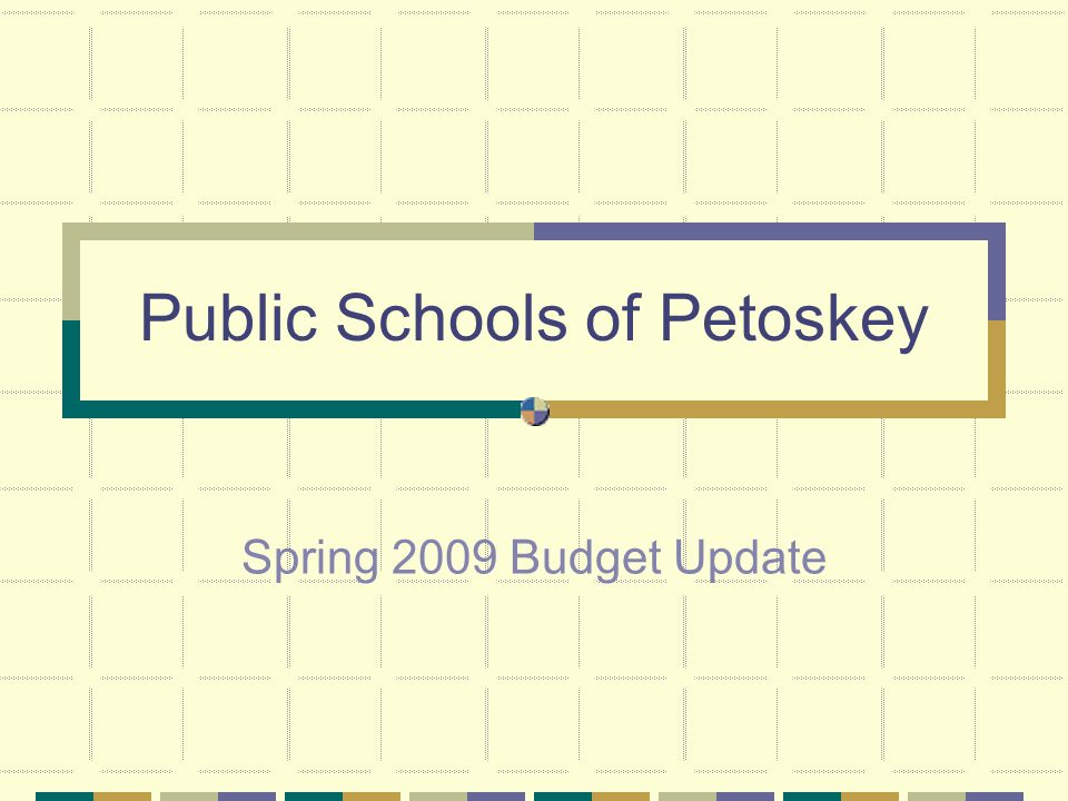 Public Schools of Petoskey Spring 2009 Budget Update