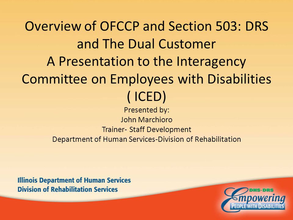 Overview of OFCCP and Section 503: DRS and The Dual Customer A Presentation to the Interagency Committee on Employees with Disabilities ( ICED) Presen
