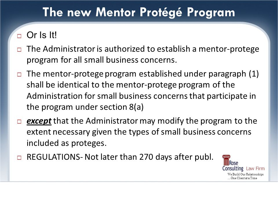 We Build Our Relationships …One Client at a Time Law Firm The new Mentor Protégé Program  Or Is It.