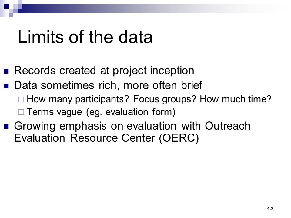 13 Limits of the data Records created at project inception Data sometimes rich, more often brief  How many participants.