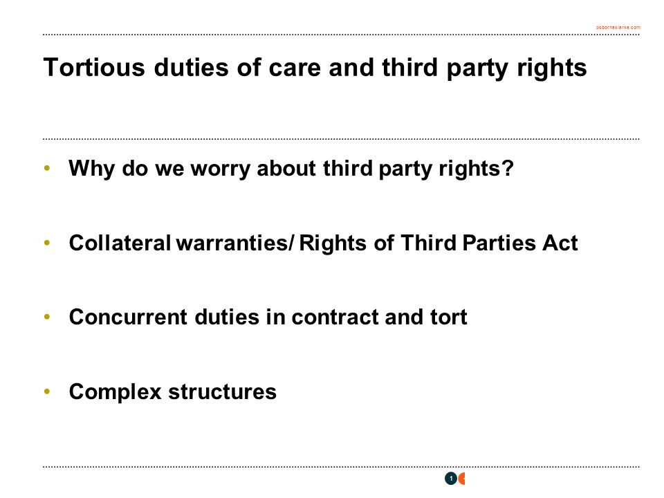 osborneclarke.com 1 Tortious duties of care and third party rights Why do we worry about third party rights.