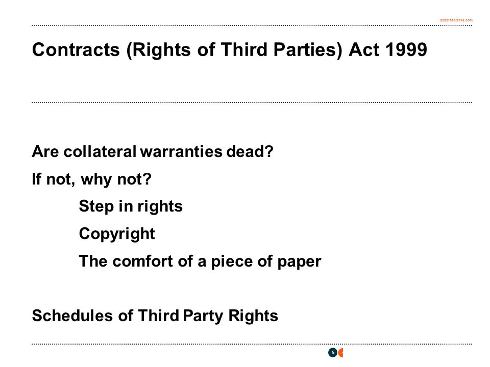 osborneclarke.com 5 Contracts (Rights of Third Parties) Act 1999 Are collateral warranties dead.