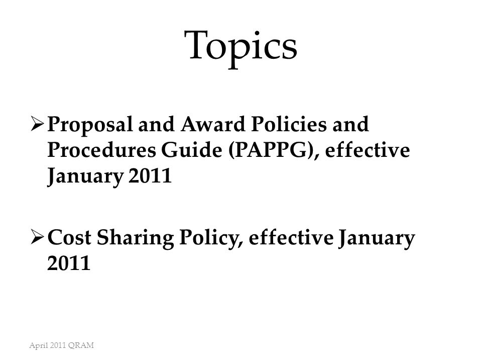 Topics  Proposal and Award Policies and Procedures Guide (PAPPG), effective January 2011  Cost Sharing Policy, effective January 2011