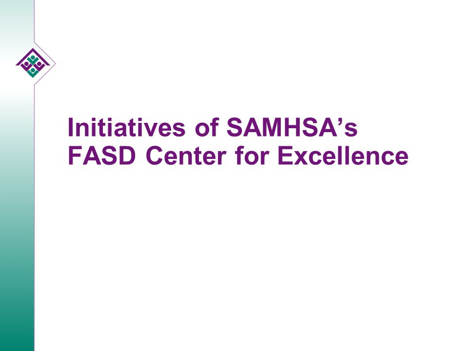 Initiatives of SAMHSA's FASD Center for Excellence