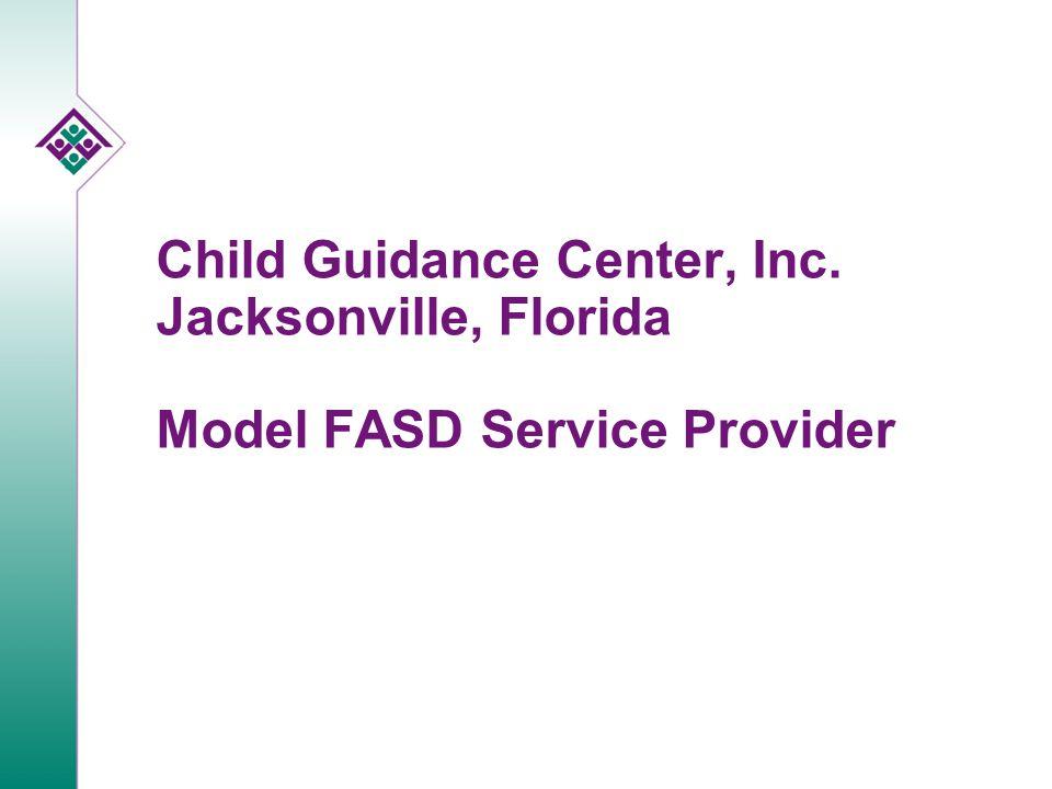 Child Guidance Center, Inc. Jacksonville, Florida Model FASD Service Provider