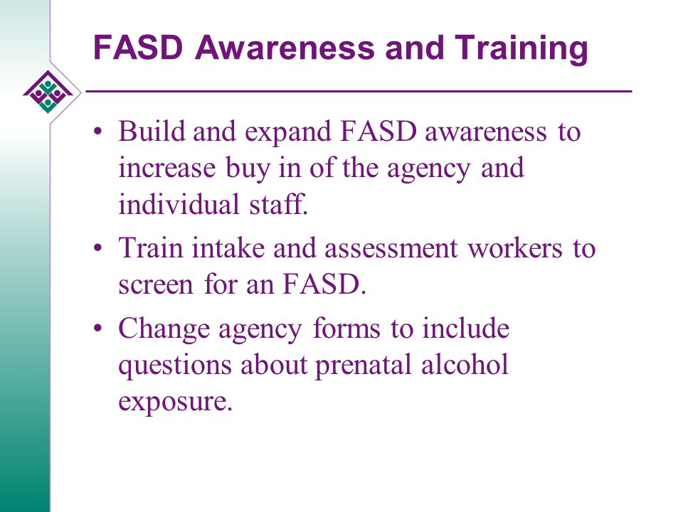 FASD Awareness and Training Build and expand FASD awareness to increase buy in of the agency and individual staff.