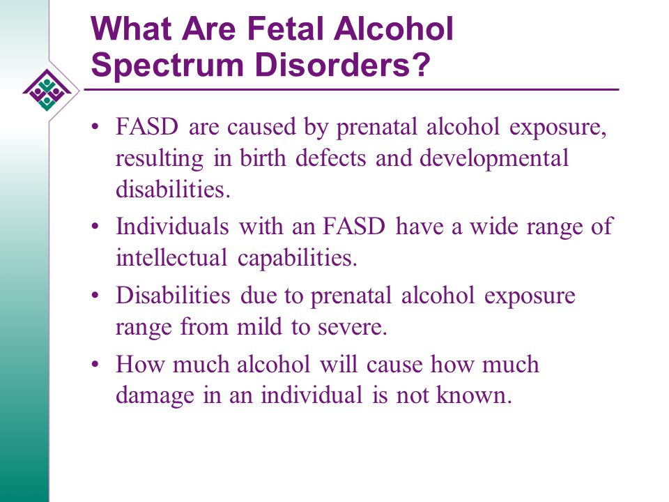 What Are Fetal Alcohol Spectrum Disorders.