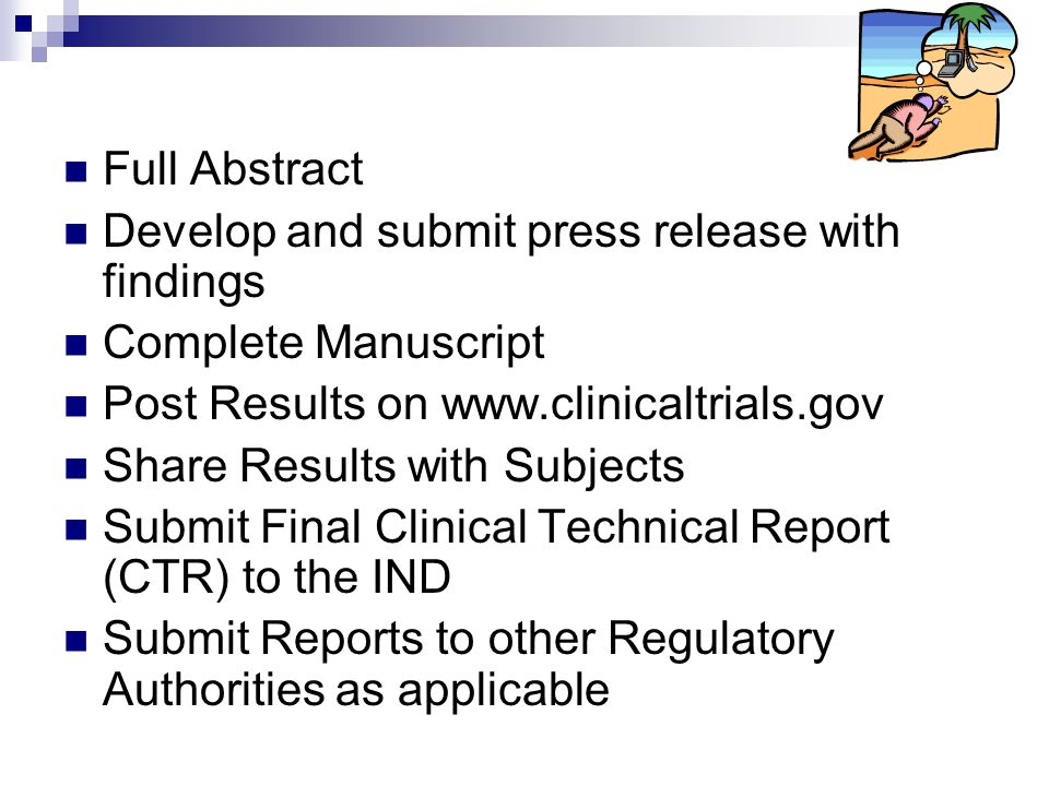 Full Abstract Develop and submit press release with findings Complete Manuscript Post Results on www.clinicaltrials.gov Share Results with Subjects Su