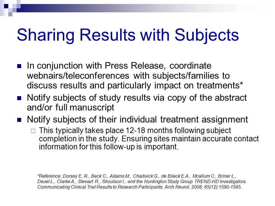 Sharing Results with Subjects In conjunction with Press Release, coordinate webnairs/teleconferences with subjects/families to discuss results and par