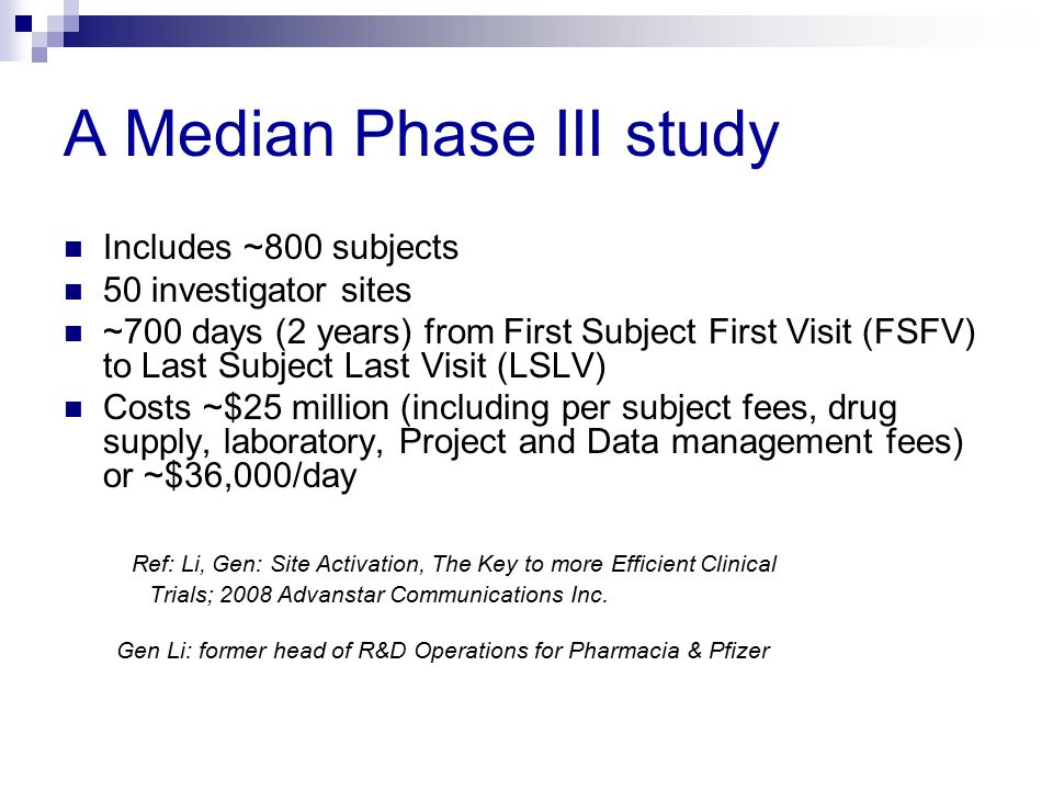 A Median Phase III study Includes ~800 subjects 50 investigator sites ~700 days (2 years) from First Subject First Visit (FSFV) to Last Subject Last V